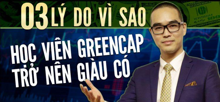 3 Lí do vì sao học viên greencap trở nên giàu có